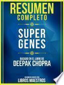 Resumen Completo: Supergenes - Basado En El Libro De Deepak Chopra