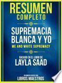 Resumen Completo: Supremacia Blanca Y Yo (Me And White Supremacy) - Basado En El Libro De Layla Saad