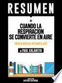 Resumen De Cuando La Respiración Se Convierte En Aire (When Breath Becomes Air) - De Paul Kalanithi