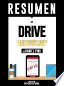 Resumen De Drive: La Sorprendente Verdad Sobre Que Nos Motiva - De Daniel Pink