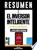 Resumen De El Inversor Inteligente (The Intelligent Investor) - De Benjamin Graham