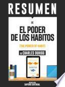Resumen De El Poder De Los Habitos: Por Que Hacemos Lo Que Hacemos En La Vida Y La Empresa - De Charles Duhigg
