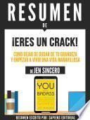 Resumen De Eres Un Crack: Como Dejar De Dudar De Tu Grandeza Y Empezar A Vivir Una Vida Maravillosa - De Jen Sincero