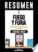 Resumen De Fuego Y Furia: Dentro De La Casa Blanca De Trump – De Michael Wolff