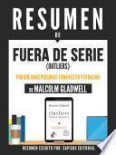 Resumen De Fuera De Serie (Outliers): Por Que Unas Personas Tienen Exito Y Otras No - De Malcolm Gladwell