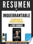 Resumen De Inquebrantable: Tu Libro Hacia La Libertad Financiera - De Tony Robbins