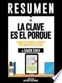 Resumen De La Clave Es El Porque: Como Los Grandes Lideres Nos Inspiran A Actuar - De Simon Sinek