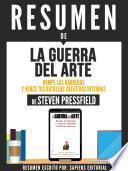 Resumen De La Guerra Del Arte: Rompe Las Barreras Y Vence Tus Batallas Creativas Internas - De Steven Pressfield