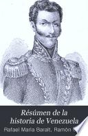 Résúmen de la historia de Venezuela: -3. Desde el año de 1797 hasta el de 1830. Tiene al fin un breve bosquejo histórico que comprende los años de 1831 hasta 1837