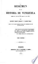 Resúmen de la historia de Venezuela, desde ... 1797 hasta ... 1830, por R.M. Baralt y R. Diaz