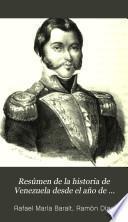 Resúmen de la historia de Venezuela desde el año de 1797 hasta el de 1830