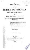 Resúmen de la Historia de Venezuela, desde el año de 1797 hasta el de 1830 ... Tiene al fin un breve bosquejo historico que comprende los años de 1831 hasta 1837