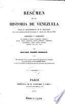 Resúmen de la historia de Venezuela desde el descubrimiento de su territorio por los Catellanos en el siglo XV