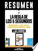 Resumen De La Regla De Los 5 Segundos: Transforma Tu Vida, Empleo Y Confianza Con Coraje A Diario - De Mel Robbins