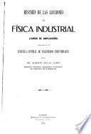 Resumen de las lecciones de fisica industrial [curso de ampliacion] explicadas en la Escuela central de ingeneiros industriales