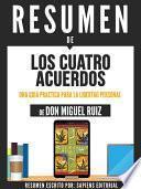 Resumen De Los Cuatro Acuerdos: Una Guia Practica Para La Libertad Personal - De Don Miguel Ruiz