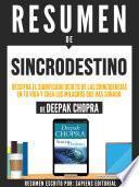 Resumen De Sincrodestino: Descifra El Significado Oculto De Las Coincidencias En Tu Vida Y Crea Los Milagros Que Haz Soñado - De Deepak Chopra