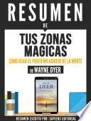 Resumen De Tus Zonas Magicas: Como Usar El Poder Milagroso De La Mente - De Wayne Dyer