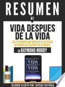 Resumen De Vida Despues De La Vida: Los Testimonios Que Revelan La Existencia De Un Mas Alla Despues De La Muerte - De Raymond Moody