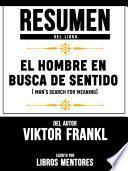 Resumen Del Libro El Hombre En Busca De Sentido (Man's Search For Meaning) Del Autor Viktor Frankl - Escrito Por Libros Mentores