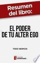 Resumen del libro El poder de tu alter ego de Todd Herman