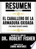 Resumen Expandido De El Caballero De La Armadura Oxidada (The Knight In Rusty Armor) Basado En El Libro De Dr. Robert Fisher