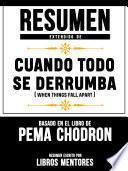 Resumen Extendido De Cuando Todo Se Derrumba (When Things Fall Apart) - Basado En El Libro De Pema Chodron