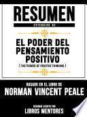 Resumen Extendido De El Poder Del Pensamiento Positivo (The Power Of Positive Thinking) - Basado En El Libro Del Norman Vincent Peale