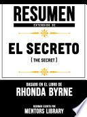 Resumen Extendido De El Secreto (The Secret) - Basado En El Libro De Rhonda Byrne