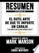 Resumen Extendido De El Sutil Arte De Que Te Importe Un Carajo (The Subtle Art Of Not Giving A Fuck) – Basado En El Libro De Mark Manson