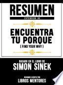 Resumen Extendido De Encuentra Tu Porque (Find Your Why) - Basado En El Libro De Simon Sinek