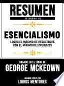 Resumen Extendido De Esencialismo: Logra El Máximo De Resultados Con El Mínimo De Esfuerzos – Basado En El Libro De Greg McKeown