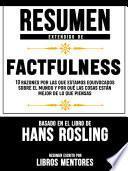 Resumen Extendido De Factfulness: 10 Razones Por Las Que Estamos Equivocados Sobre El Mundo Y Por Qué Las Cosas Están Mejor De Lo Que Piensas – Basado En El Libro De Hans Rosling