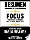 Resumen Extendido De Focus: Desarrollar La Atencion Para Alcanzar La Excelencia - Basado En El Libro De Daniel Goleman
