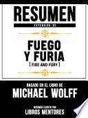 Resumen Extendido De Fuego Y Furia (Fire And Fury) – Basado En El Libro De Michael Wolff