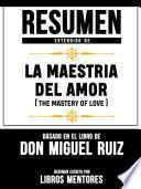 Resumen Extendido De La Maestria Del Amor (The Mastery Of Love) - Basado En El Libro De Don Miguel Ruiz