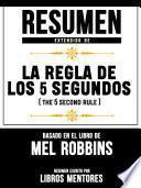 Resumen Extendido De La Regla De Los 5 Segundos (The 5 Second Rule) - Basado En El Libro De Mel Robbins