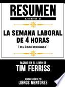 Resumen Extendido De La Semana Laboral De 4 Horas (The 4 Hour Workweek) - Basado En El Libro De Tim Ferriss