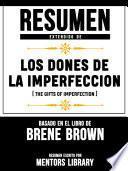 Resumen Extendido De Los Dones De La Imperfeccion (The Gifts Of Imperfection) - Basado En El Libro De Brene Brown