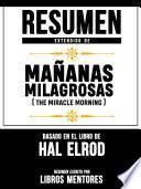 Resumen Extendido De Mañanas Milagrosas (The Miracle Morning) - Basado En El Libro De Hal Elrod