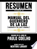 Resumen Extendido De Manual Del Guerrero De La Luz (Warrior Of The Light: A Manual) - Basado En El Libro De Paulo Coelho