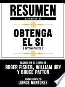 Resumen Extendido De Obtenga El Sí (Getting To Yes) - Basado En El Libro De Roger Fisher, William Ury Y Bruce Patton