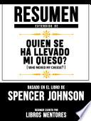 Resumen Extendido De Quien Se Ha Llevado Mi Queso? (Who Moved My Cheese?) – Basado En El Libro De Spencer Johnson
