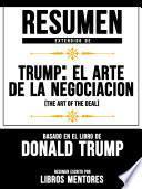 Resumen Extendido De Trump: El Arte De La Negociación (The Art Of The Deal) Basado En El Libro De Donald Trump