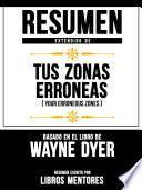 Resumen Extendido De Tus Zonas Erróneas (Your Erroneous Zones) – Basado En El Libro De Wayne Dyer