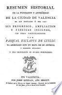 Resumen historial de la fundacion y antigüedad de la ciudad de Valencia de los Edetanos ó de Cid