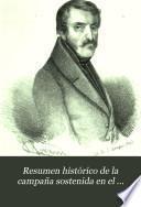 Resumen histórico de la campaña sostenida en el territorio vasco-navarro á nombre de D. Carlos María Isidro de Borbón de 1833 a 1839, é impugnación del libro que sale a luz con el título de Vindicación del general Maroto