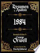 Resumen y Analisis: 1984 - Basado En El Libro De George Orwell