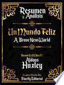 Resumen y Analisis: Un Mundo Feliz (Brave New World) - Basado En El Libro De Aldous Huxley