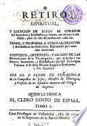 Retiro espiritual y locucion de Dios al corazon del sacerdote y eclesiastico y demàs que aspiran à este estado ...